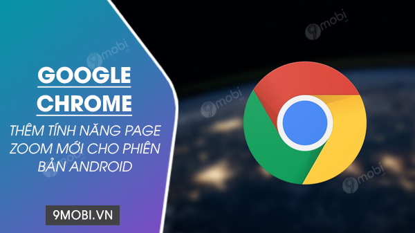google chrome cho android bo sung zoom page